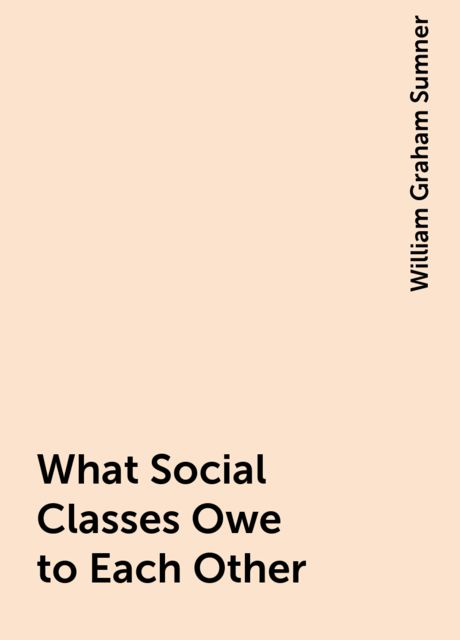 What Social Classes Owe to Each Other, William Graham Sumner