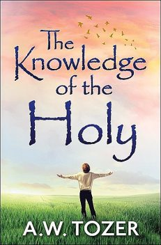 Knowledge of the Holy, A. W Tozer