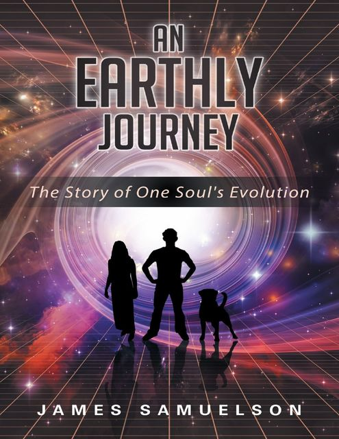 An Earthly Journey: The Story of One Soul's Evolution, James Samuelson