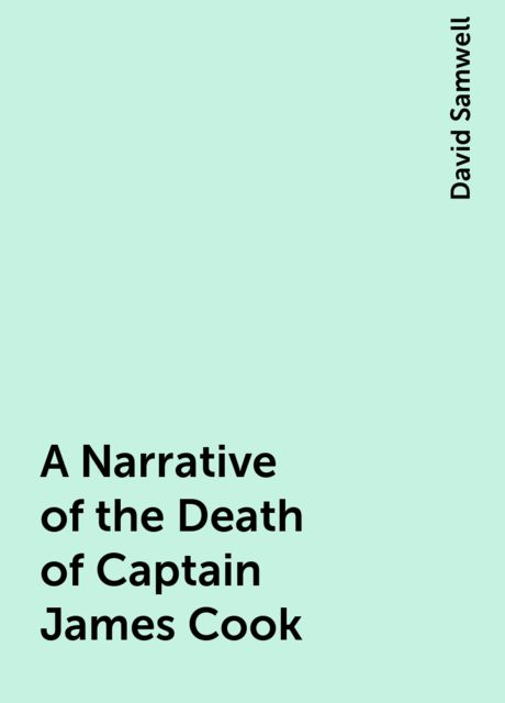 A Narrative of the Death of Captain James Cook, David Samwell