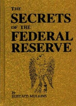 The Secrets of the Federal Reserve, Eustace Mullins