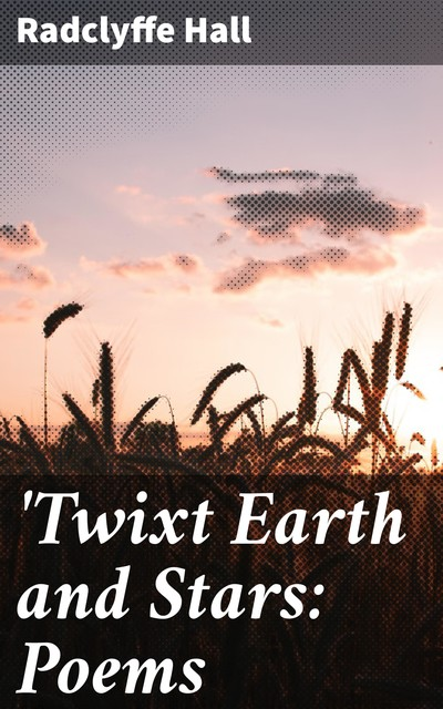 Twixt Earth and Stars: Poems, Radclyffe Hall
