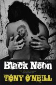 BLACK NEON, Tony O'Neill