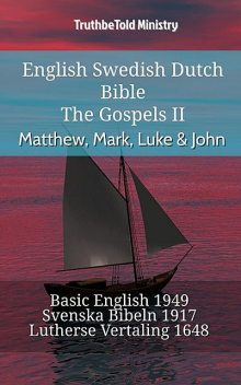 English Swedish Dutch Bible – The Gospels – Matthew, Mark, Luke & John, TruthBeTold Ministry
