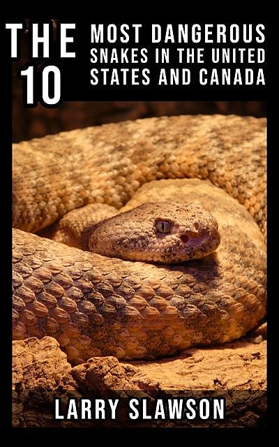 The 10 Most Dangerous Snakes in the United States and Canada, Larry Slawson