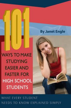 101 Ways to Make Studying Easier and Faster For High School Students, Janet Engle