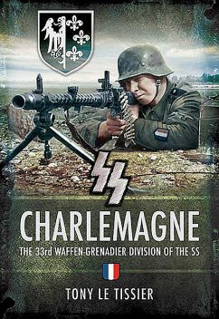 SS Charlemagne: The 33rd Waffen-Grenadier Division of the SS, Tony Le Tissier