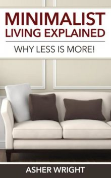 Minimalist Living Explained, Asher Wright