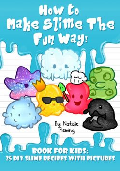 How To Make Slime The Fun Way, Natalie Fleming