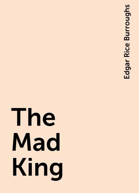 The Mad King, Edgar Rice Burroughs
