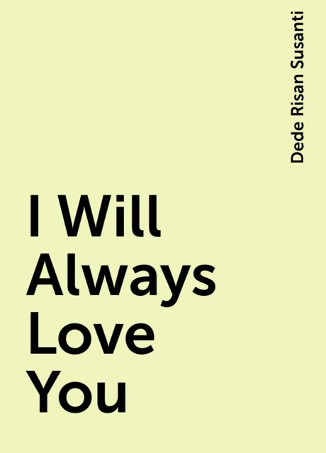 I Will Always Love You, Dede Risan Susanti