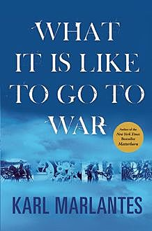 What It Is Like To Go To War, Karl Marlantes