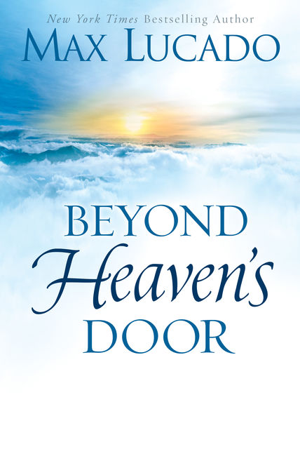 Beyond Heaven's Door, Max Lucado
