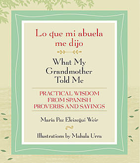 Lo que mi abuela me dijo / What My Grandmother Told Me, Maria Paz Eleizegui Weir