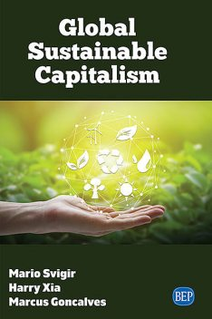 Global Sustainable Capitalism, Marcus Goncalves, Harry Xia, Mario Svigir