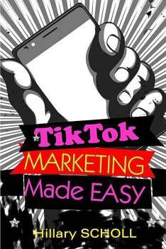 TikTok Marketing Made Easy, Hillary Scholl
