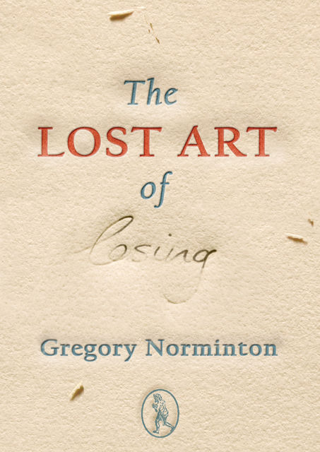 The Lost Art of Losing, Gregory Norminton