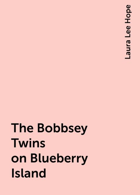 The Bobbsey Twins on Blueberry Island, Laura Lee Hope