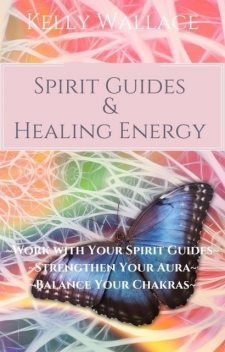 Spirit Guides And Healing Energy, Wallace Kelly