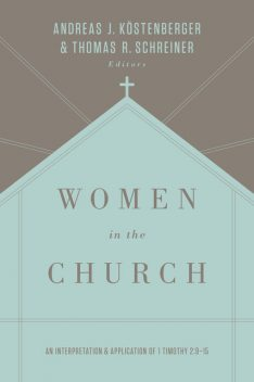 Women in the Church (Third Edition), Thomas Schreiner, ouml, Andreas J. K, stenberger