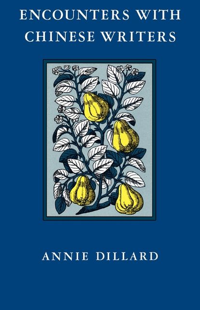 Encounters with Chinese Writers, Annie Dillard