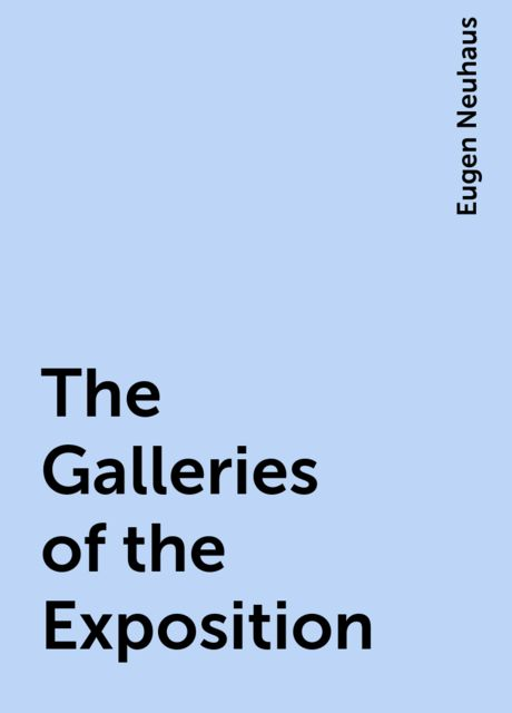 The Galleries of the Exposition, Eugen Neuhaus
