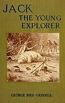 Jack the Young Explorer: A Boy's Experiances in the Unknown Northwest, George Bird Grinnell