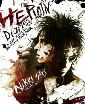 The Heroin Diaries. A Year in the Life of a Shattered Rockstar, Nikki Sixx