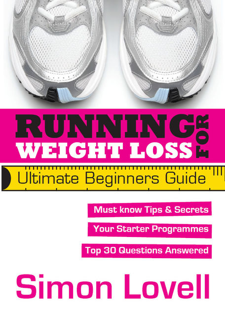 Running For Weight Loss – Ultimate Beginners Running Guide, Simon Lovell