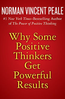 Why Some Positive Thinkers Get Powerful Results, Norman Vincent Peale