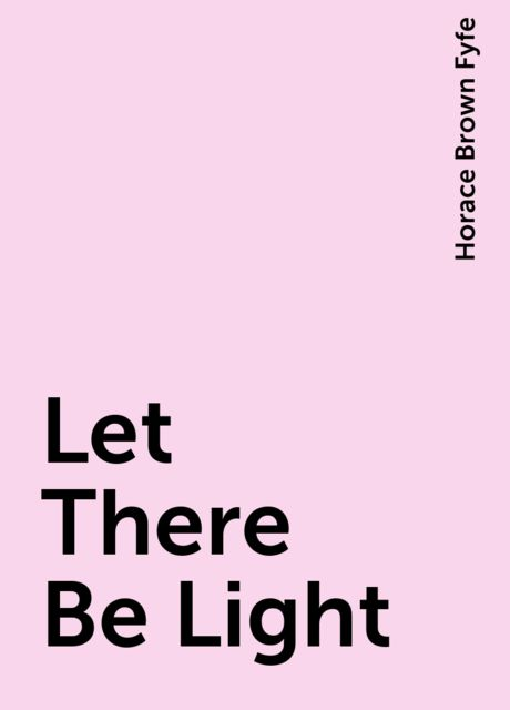 Let There Be Light, Horace Brown Fyfe