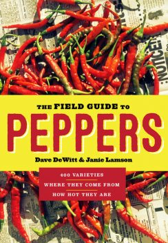 The Field Guide to Peppers, Dave DeWitt, Janie Lamson