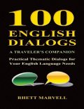 100 English Dialogs – A Traveler's Companion – Practical Thematic Dialogs for Your English Language Needs, Rhett Marvell