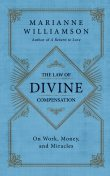 The Law of Divine Compensation, Marianne Williamson