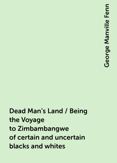 Dead Man's Land / Being the Voyage to Zimbambangwe of certain and uncertain blacks and whites, George Manville Fenn