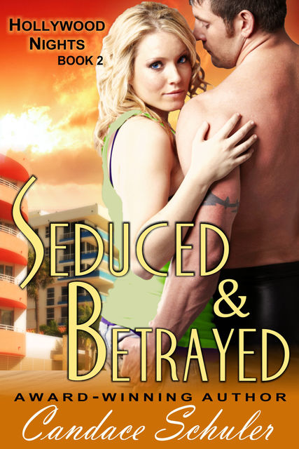 Seduced and Betrayed (The Hollywood Nights Series, Book 2), Candace Schuler