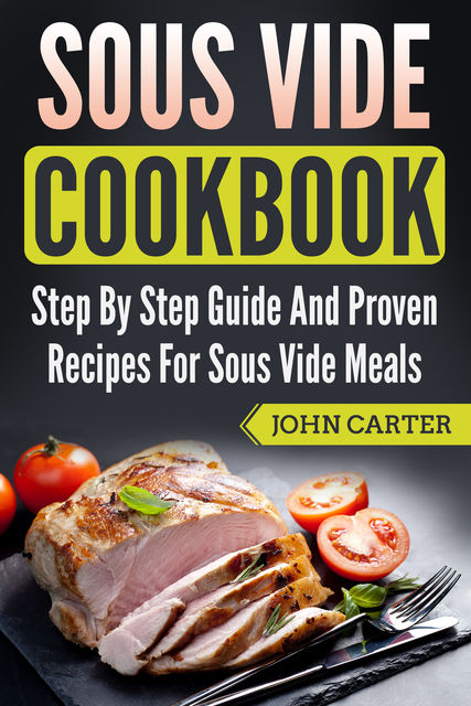 Sous Vide Cookbook, John Carter