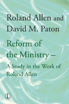 The Reform of the Ministry, Roland Allen