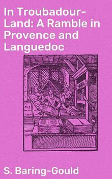 In Troubadour-Land: A Ramble in Provence and Languedoc, S.Baring-Gould