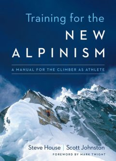 Training for the New Alpinism, Steve House, Scott Johnston
