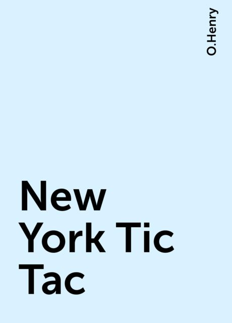New York Tic Tac, O.Henry