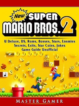 New Super Mario Bros 2 Game, 3DS, Wii, DS, Rom, Gold Edition, Secrets, Cheats, Guide Unofficial, Chala Dar