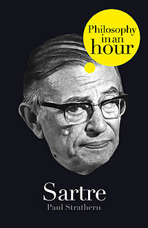 Sartre: Philosophy in an Hour, Paul Strathern