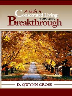 A Guide to Consecrated Living: Pursuing Breakthrough, D.Qwynn Gross