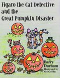 Figaro the Cat Detective and the Great Pumpkin Disaster, Barry Durham