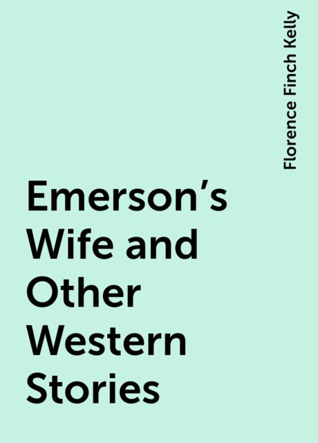 Emerson's Wife and Other Western Stories, Florence Finch Kelly