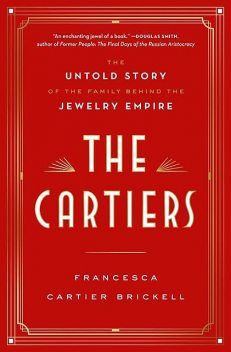 The Cartiers: The Untold Story of the Family Behind the Jewelry Empire, Francesca Cartier Brickell