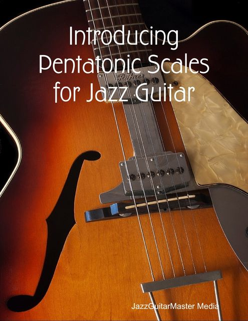 Introducing Pentatonic Scales for Jazz Guitar, JazzGuitarMaster Media