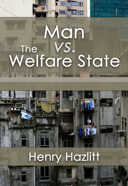 Man vs. The Welfare State, Henry Hazlitt