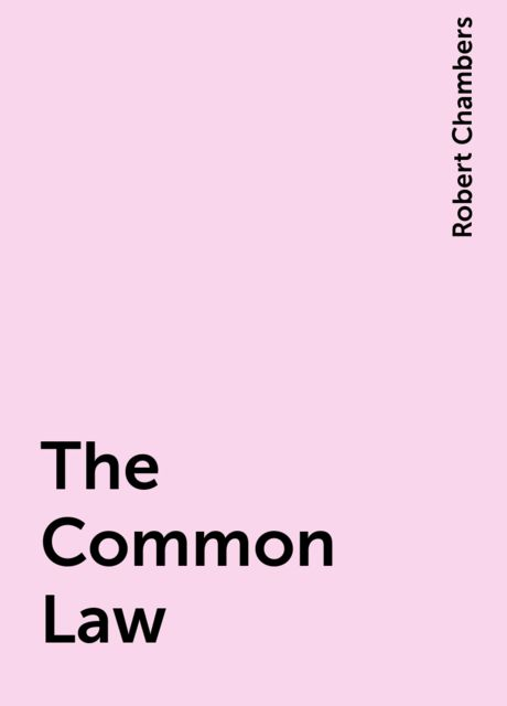 The Common Law, Robert Chambers